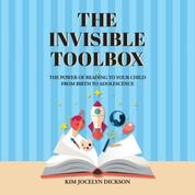 The Invisible Toolbox - The Power of Reading to Your Child from Birth to Adolescence (Unabridged)