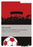 Felix vom Endt: Aggressive Handlungen bei Fußballfans