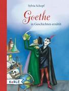 Sylvia Schopf: Goethe in Geschichten erzählt ★★★★