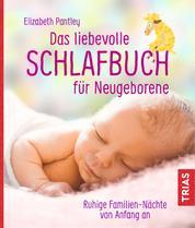 Das liebevolle Schlafbuch für Neugeborene - Ruhige Familien-Nächte von Anfang an