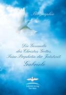 Matthias Holzbauer: Die Gesandte des Christus Gottes, Seine Prophetin der Jetztzeit, Gabriele