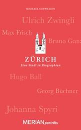 Zürich. Eine Stadt in Biographien - MERIAN porträts