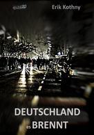 Erik Kothny: Deutschland, es brennt
