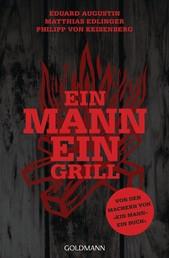 Ein Mann - ein Grill - Von den Machern von »Ein Mann – ein Buch«