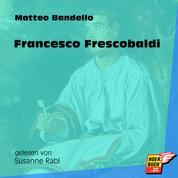 Francesco Frescobaldi (Ungekürzt)