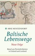 Arne Mentzendorff: Baltische Lebenswege Neue Folge