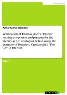 """Anne-Katrin Clemens: Verification of Thomas More's """"Utopia"""" serving as eponym and paragon for the literary genre of utopian fiction using the example of Tommaso Campanella's """"The City of the Sun"""""""