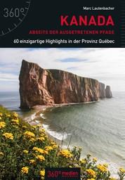 Kanada abseits der ausgetretenen Pfade - 60 einzigartige Highlights in der Provinz Québec