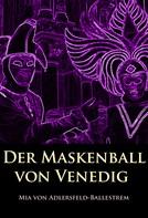 Mia von Adlersfeld-Ballestrem: Der Maskenball von Venedig