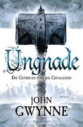 Ungnade - Die Getreuen und die Gefallenen 4 - Roman