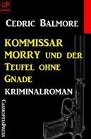 Cedric Balmore: Kommissar Morry Kriminalroman 1: Kommissar Morry und der Teufel ohne Gnade ★★★★