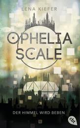 Ophelia Scale - Der Himmel wird beben - Der zweite Teil der hochrasanten Fantasy-Dystopie