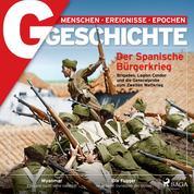 G/GESCHICHTE - Der Spanische Bürgerkrieg - Brigaden, Legion Condor und die Generalprobe zum Zweiten Weltkrieg