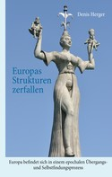 Denis Herger: Europas Strukturen zerfallen