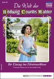 Die Welt der Hedwig Courths-Mahler 461- Liebesroman - Ihr Einzug ins Fürstenschloss