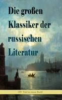 Fjodor Dostojewski: Die großen Klassiker der russischen Literatur (30+ Titel in einem Buch)