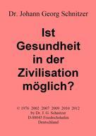 Johann G Schnitzer: Ist Gesundheit in der Zivilisation möglich?