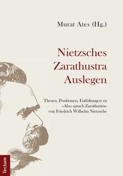 """Nietzsches Zarathustra Auslegen - Thesen, Positionen und Entfaltungen zu """"Also sprach Zarathustra"""" von Friedrich Wilhelm Nietzsche"""