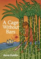 Anne Dublin: A Cage Without Bars