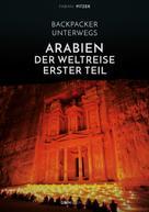 Fabian Pitzer: Backpacker unterwegs: Arabien - Der Weltreise erster Teil: Ägypten, Jordanien und Syrien ★★