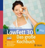 LowFett 30 - Das große Kochbuch - Fettarm schlemmen und dabei abnehmen Mit Fett-Kalkulator für den Einkauf