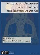 Miguel de Unamuno: Abel Sánchez: Una historia de pasión