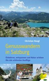 Genusswandern in Salzburg - Einkehren, entspannen und Natur erleben. Die 100 schönsten Ausflüge
