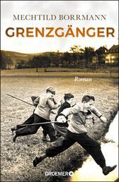 Grenzgänger - Roman. Die Geschichte einer verlorenen deutschen Kindheit