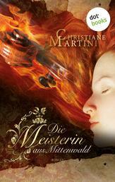 Die Meisterin aus Mittenwald - Roman