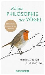 Kleine Philosophie der Vögel - 22 federleichte Lektionen für uns Menschen