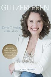 Glitzerleben - Deine 7 Stufen zum Glück - Wertvolle Tipps für mehr Selbstliebe und Zufriedenheit
