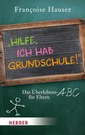 Françoise Hauser: Hilfe, ich hab Grundschule! ★★★