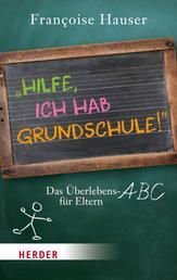 Hilfe, ich hab Grundschule! - Das Überlebens-ABC für Eltern