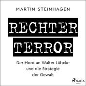 Rechter Terror - Der Mord an Walter Lübcke und die Strategie der Gewalt