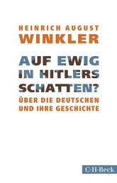 Auf ewig in Hitlers Schatten? - Über die Deutschen und ihre Geschichte