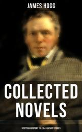 James Hogg: Collected Novels, Scottish Mystery Tales & Fantasy Stories - The Three Perils of Man, The Brownie of Bodsbeck, The Shepherd's Calendar and Other Tales