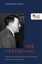 Der Untergang - Hitler und das Ende des Dritten Reiches. Eine historische Skizze