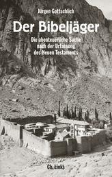 Der Bibeljäger - Die abenteuerliche Suche nach der Urfassung des Neuen Testaments