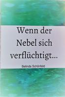 Belinda Schönfeld: Wenn der Nebel sich verflüchtigt...