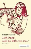 """Dieter Treeck: Dieter Treeck """"Ich hab noch ein Bein von Dir..."""""""