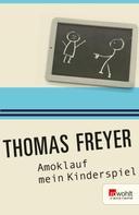 Thomas Freyer: Amoklauf mein Kinderspiel