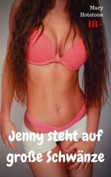 Jenny steht auf große Schwänze - Geil versaute Geschichte