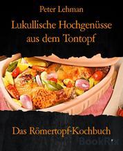 Lukullische Hochgenüsse aus dem Tontopf - Das Römertopf-Kochbuch
