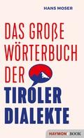 Hans Moser: Das große Wörterbuch der Tiroler Dialekte