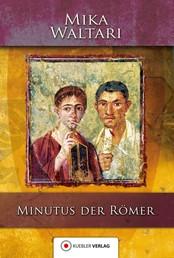 Minutus der Römer - Die Erinnerungen des römischen Senators Minutus Lausus Manilianus aus den Jahren 46 bis 79 n. Chr.