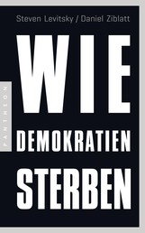 Wie Demokratien sterben - Und was wir dagegen tun können