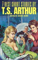 7 best short stories by T. S. Arthur