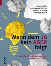 Wenn dem JA kein ABER folgt - Innovationen im Bildungswesen - wer will, sucht Wege
