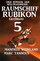Manfred Weinland: Großband Raumschiff Rubikon 5 - Vier Romane der Weltraumserie