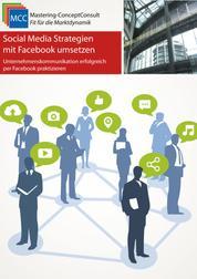 Social Media Strategien mit Facebook umsetzen - Unternehmenskommunikation erfolgreich mit Facebook praktizieren
